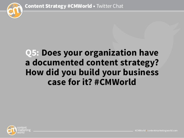 #CMWorld • contentmarketingworld.com Content Strategy #CMWorld • Twitter Chat Q5: Does your organization have a documented...