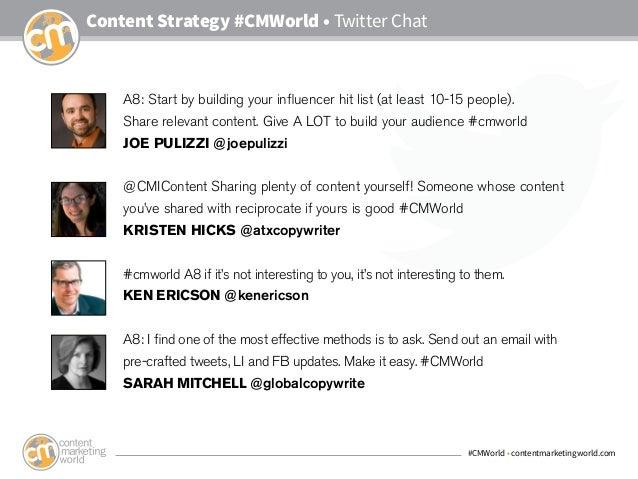 #CMWorld • contentmarketingworld.com Content Strategy #CMWorld • Twitter Chat A8: Start by building your influencer hit li...