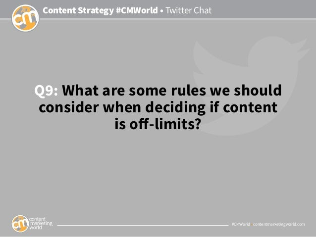 #CMWorld • contentmarketingworld.com Content Strategy #CMWorld • Twitter Chat Q9: What are some rules we should consider w...