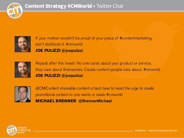 #CMWorld • contentmarketingworld.com Content Strategy #CMWorld • Twitter Chat If your mother wouldn't be proud of your pie...