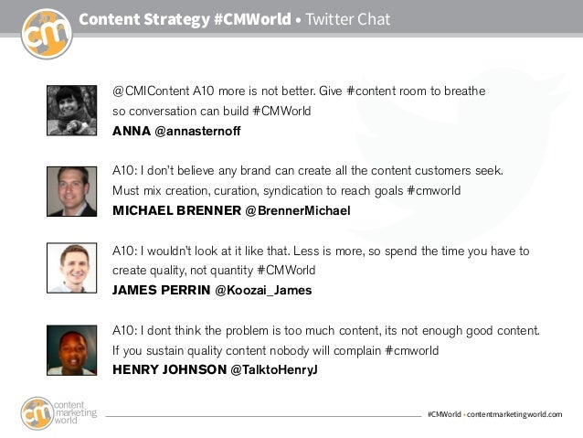 #CMWorld • contentmarketingworld.com Content Strategy #CMWorld • Twitter Chat @CMIContent A10 more is not better. Give #co...