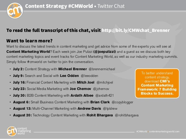 #CMWorld • contentmarketingworld.com Content Strategy #CMWorld • Twitter Chat Want to learn more? Want to discuss the late...
