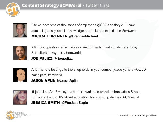 #CMWorld • contentmarketingworld.com Content Strategy #CMWorld • Twitter Chat A4: we have tens of thousands of employees @...