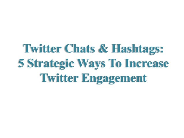 Twitter Chats & Hashtags: 5 Strategic Ways To Increase Twitter Engagement