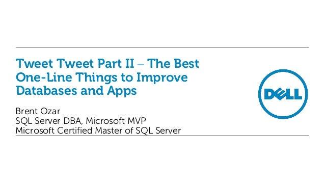 Tweet Tweet Part II – The Best One-Line Things to Improve Databases and Apps Brent Ozar SQL Server DBA, Microsoft MVP Micr...