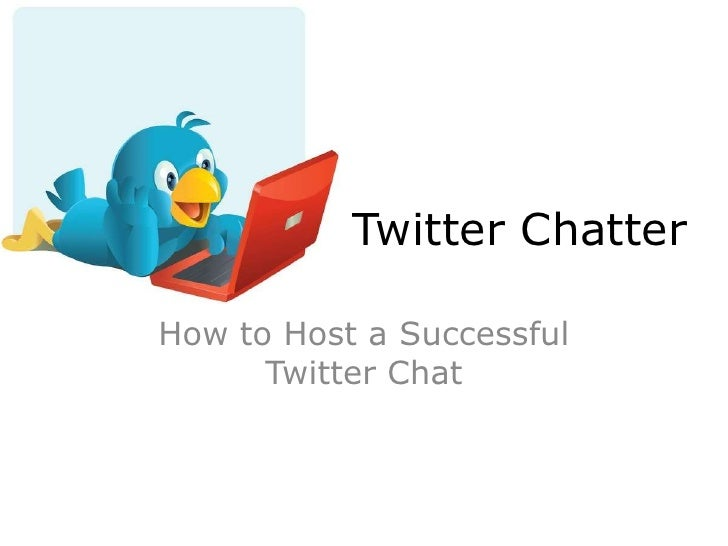 Twitter Chatter<br />How to Host a Successful Twitter Chat<br />