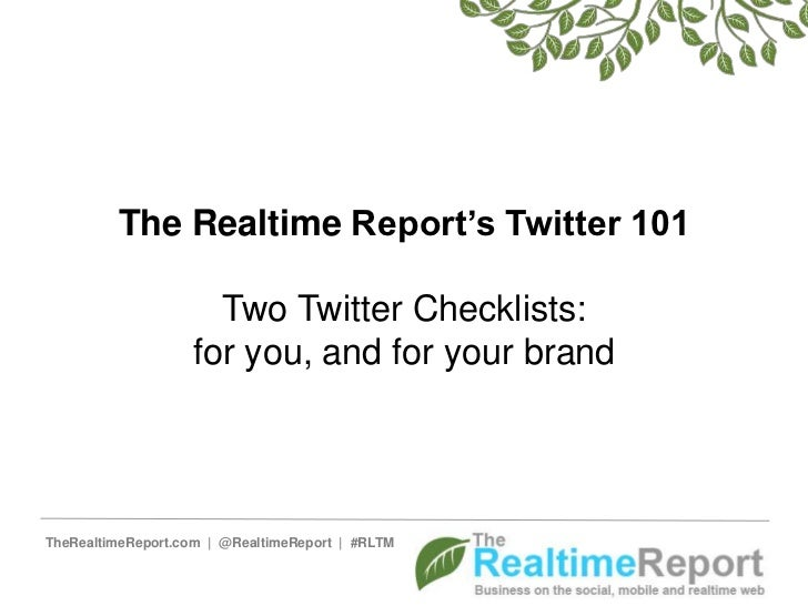 The Realtime Report's Twitter 101 Two Twitter Checklists: for you, and for your brand<br />