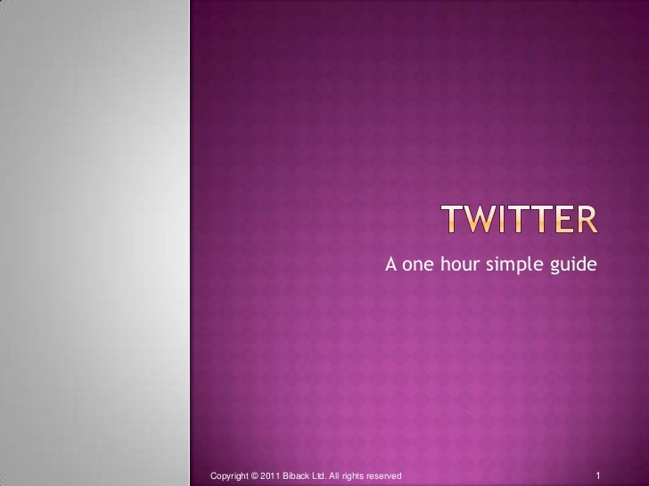 Twitter<br />A one hour simple guide<br />1<br />Copyright © 2011 Biback Ltd. All rights reserved<br />