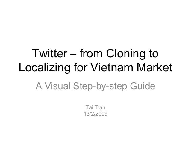 Twitter – from Cloning to Localizing for Vietnam Market A Visual Step-by-step Guide Tai Tran 13/2/2009