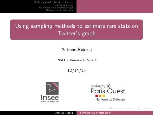 Stats on social networks / Twitter Survey sampling Extending the sampling design Results and future work Using sampling me...