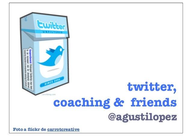 twitter, coaching & friends @agustilopez Foto a flickr de carrotcreative