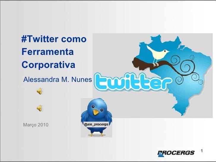 Março 2010 #Twitter como Ferramenta  Corporativa   Alessandra M. Nunes