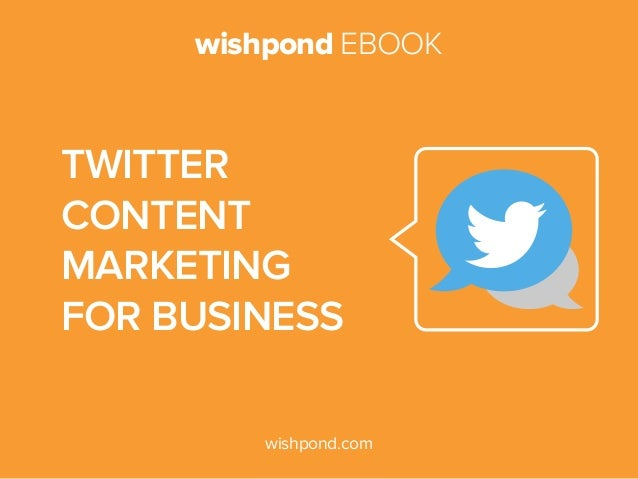 wishpond EBOOK wishpond.com Twitter Content Marketing for Business
