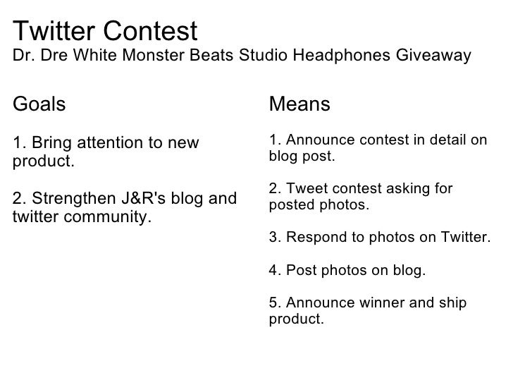 Twitter Contest Dr. Dre White Monster Beats Studio Headphones Giveaway <ul><li>Goals </li></ul><ul><li>1. Bring attention ...