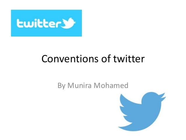 Conventions of twitter By Munira Mohamed