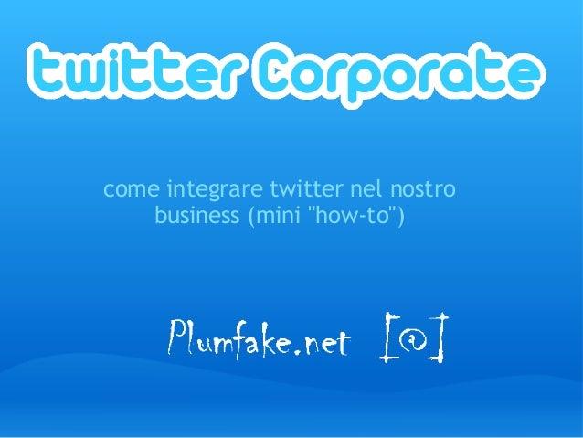 """come integrare twitter nel nostro business (mini """"how-to"""")"""