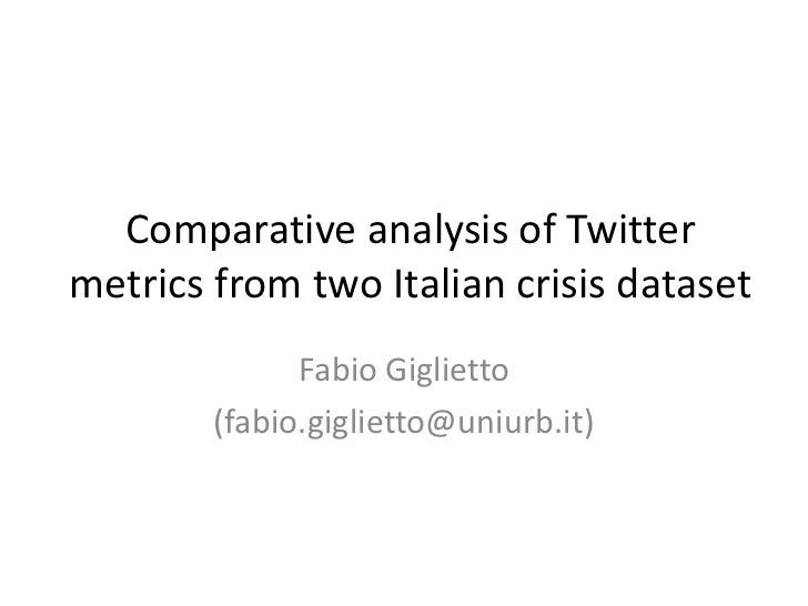 Comparative analysis of Twittermetrics from two Italian crisis dataset              Fabio Giglietto        (fabio.gigliett...