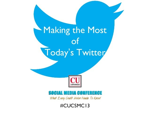 Making the Most of Today's Twitter #CUCSMC13