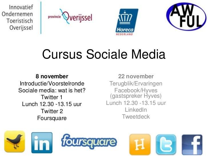 Cursus Sociale Media      8 november                 22 novemberIntroductie/Voorstelronde     Terugblik/ErvaringenSociale ...