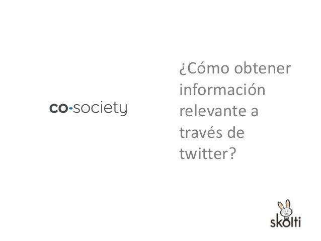 ¿Cómo obtenerinformaciónrelevante através detwitter?