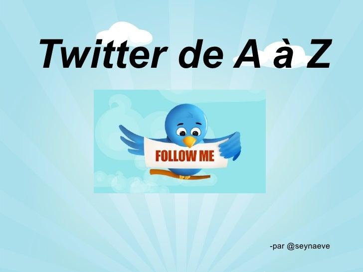 Twitter de A à Z -par @seynaeve