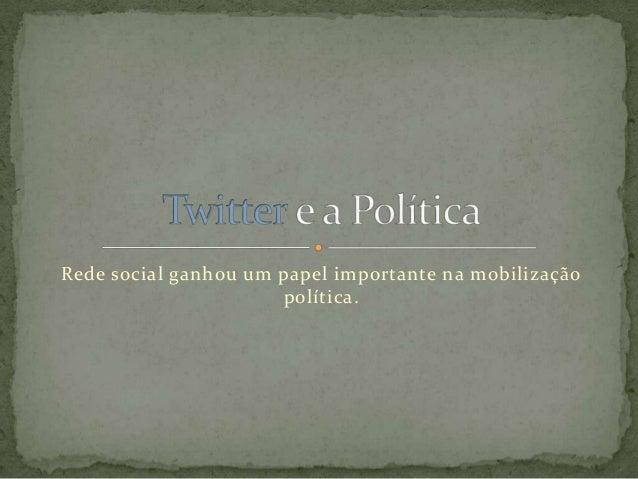 Rede social ganhou um papel importante na mobilização                      política.