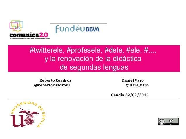 #twitterele, #profesele, #dele, #ele, #...,     y la renovación de la didáctica           de segundas lenguas   Roberto Cu...