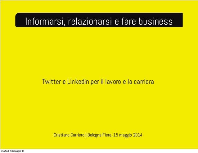 Twitter e Linkedin per il lavoro e la carriera Informarsi, relazionarsi e fare business Cristiano Carriero   Bologna Fiere...