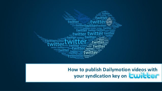 How to publish Dailymotion videos withyour syndication key on