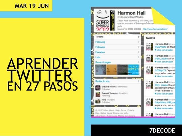MAR 19 JUN 7DECODE APRENDER TWITTER EN 27 PASOS
