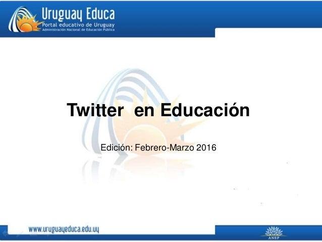Twitter en Educación Edición: Febrero-Marzo 2016