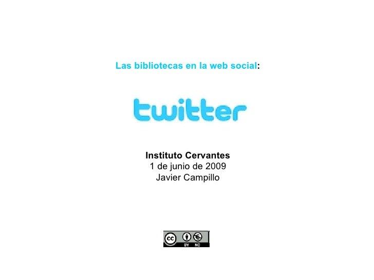 Las bibliotecas en la web social : Instituto Cervantes 1 de junio de 2009 Javier Campillo
