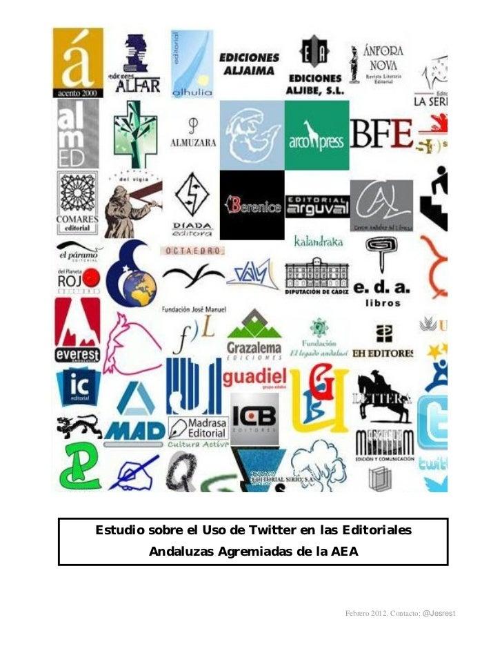Estudio sobre el Uso de Twitter en las Editoriales        Andaluzas Agremiadas de la AEA                                  ...