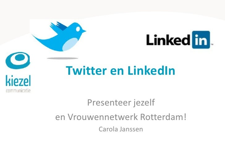 Twitter en LinkedIn<br />Presenteer jezelf <br />en Vrouwennetwerk Rotterdam!<br />Carola Janssen<br />