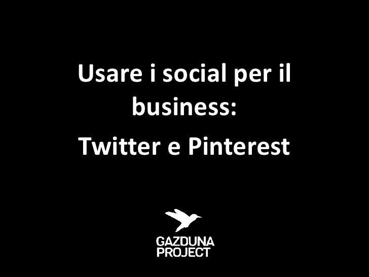 Usare i social per il    business:Twitter e Pinterest