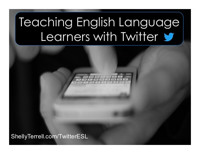 Teaching English Language Learners with Twitter ShellyTerrell.com/TwitterESL
