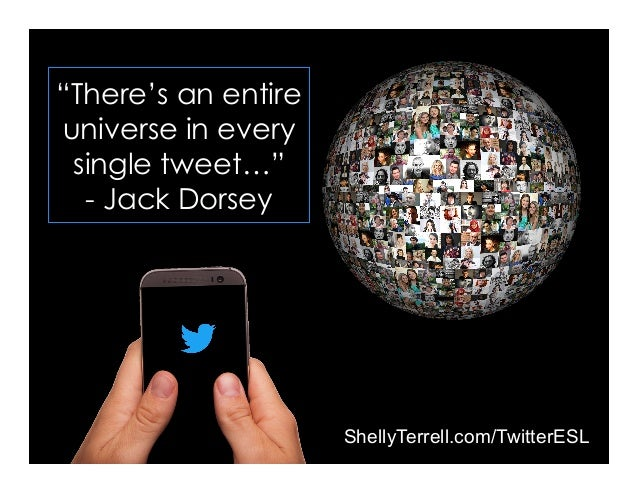 """There's an entire universe in every single tweet…"" - Jack Dorsey ShellyTerrell.com/TwitterESL"