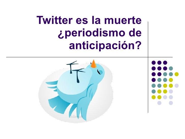 Twitter es la muerte ¿periodismo de anticipación?
