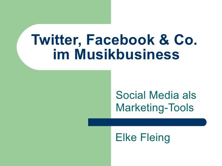Twitter, Facebook & Co.  im Musikbusiness Social Media als Marketing-Tools Elke Fleing