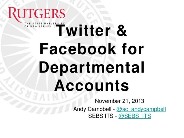 Twitter & Facebook for Departmental Accounts November 21, 2013 Andy Campbell - @ac_andycampbell SEBS ITS - @SEBS_ITS