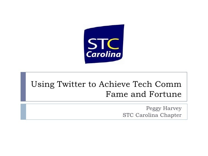 Using Twitter to Achieve Tech Comm Fame and Fortune<br />Peggy Harvey<br />STC Carolina Chapter<br />
