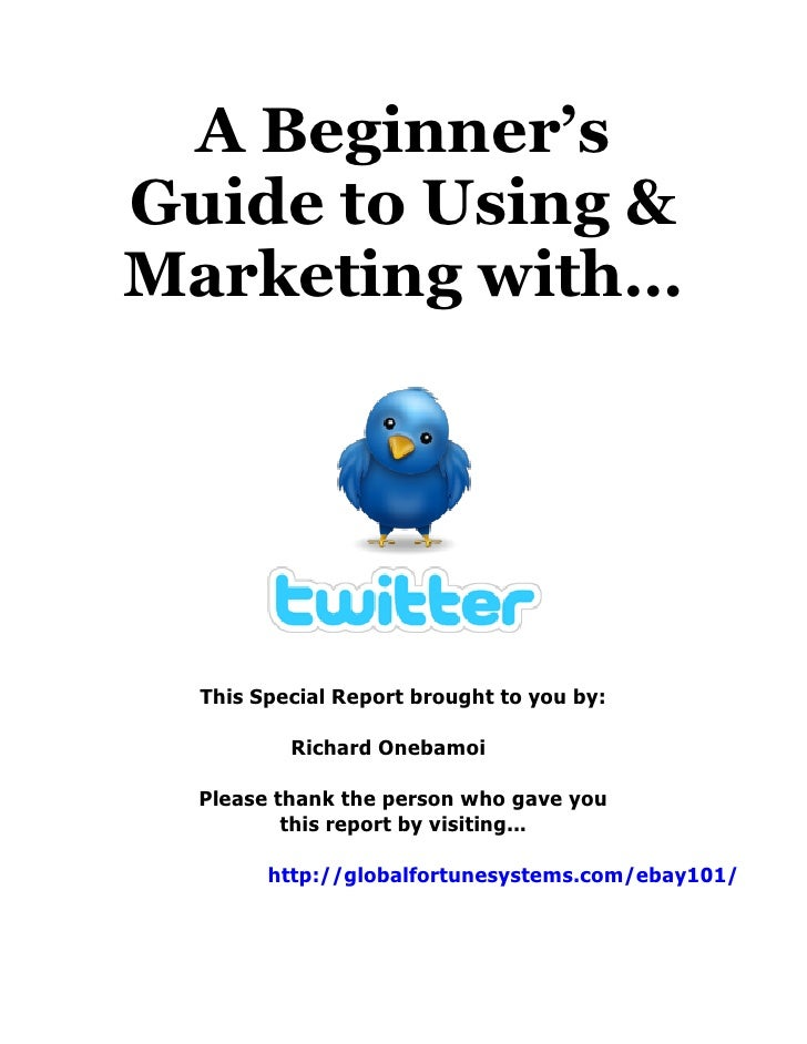 A Beginner's Guide to Using & Marketing with…       This Special Report brought to you by:            Richard Onebamoi    ...