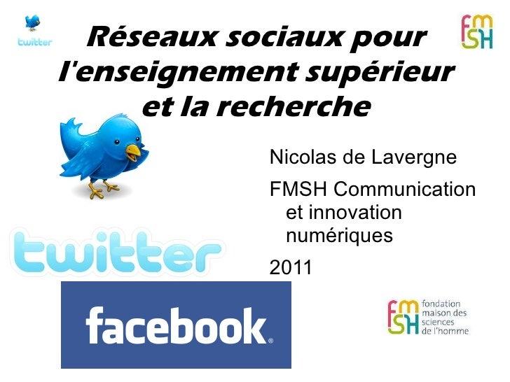 Nicolas de Lavergne FMSH Communication  et innovation numériques 2011 Réseaux sociaux pour l'enseignement supérieur et la ...