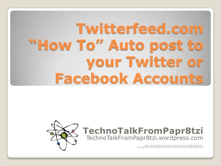 """Twitterfeed.com """"How To"""" Auto post to your Twitter or Facebook Accounts<br />TechnoTalkFromPapr8tzi<br />TechnoTalkFromPap..."""
