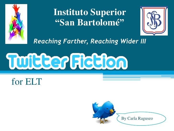 """-<br />for ELT<br />Instituto Superior """"San Bartolomé""""Reaching Farther, Reaching Wider III<br />By Carla Raguseo<br />"""