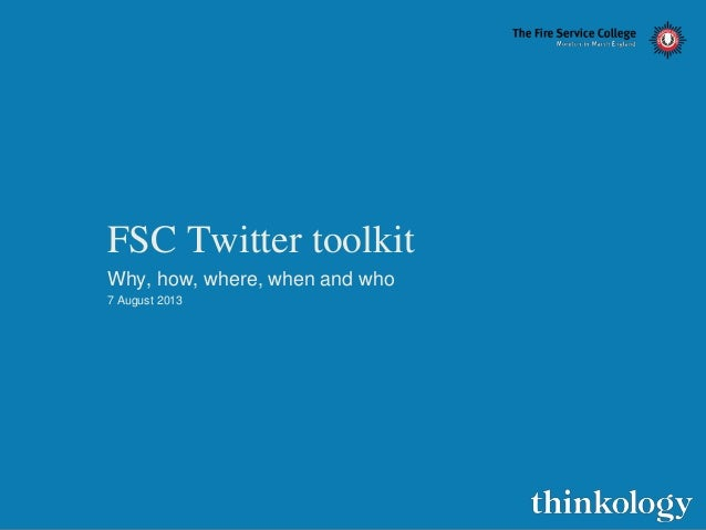 FSC Twitter toolkit Why, how, where, when and who 7 August 2013