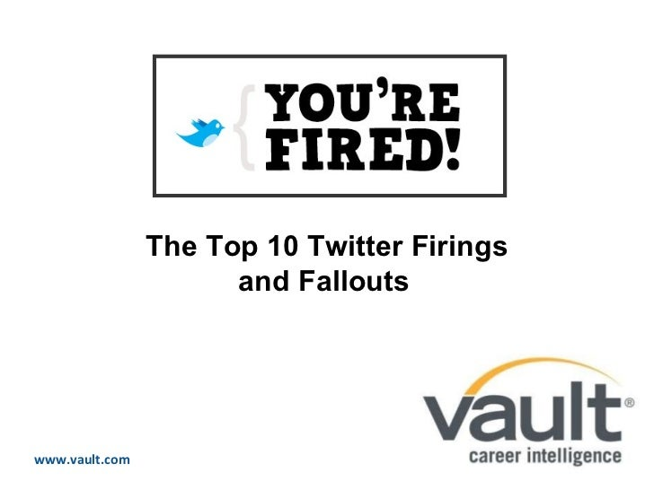 ABOUT US AUDIENCE PRODUCTS & SERVICES www.vault.com The Top 10 Twitter Firings and Fallouts