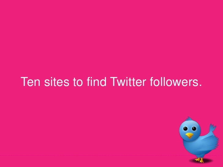 Ten sites to find Twitter followers.<br />