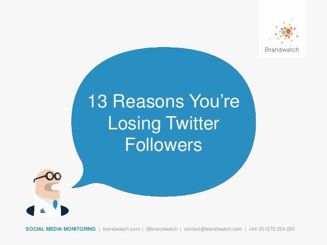 13 Reasons You're                         Losing Twitter                           FollowersSOCIAL MEDIA MONITORING | bran...