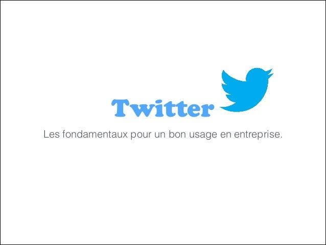Twitter Les fondamentaux pour un bon usage en entreprise.